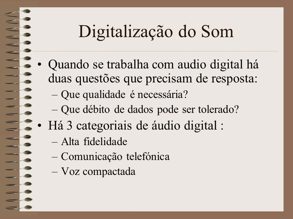 Digitalização do Som Quando se trabalha com audio digital há duas questões que precisam de resposta: