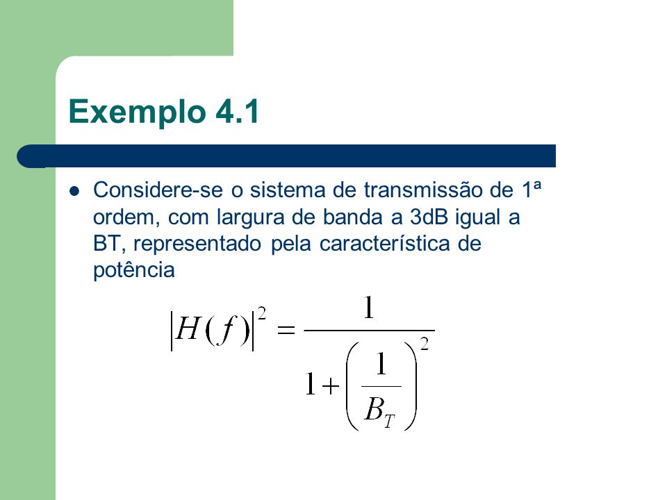 Exemplo 4.1 Considere-se o sistema de transmissão de 1ª ordem, com largura de banda a 3dB igual a BT, representado pela característica de potência.