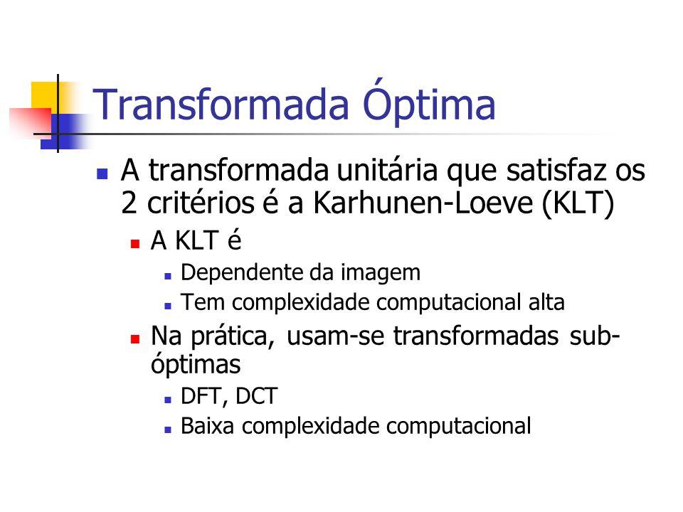 Transformada Óptima A transformada unitária que satisfaz os 2 critérios é a Karhunen-Loeve (KLT) A KLT é.