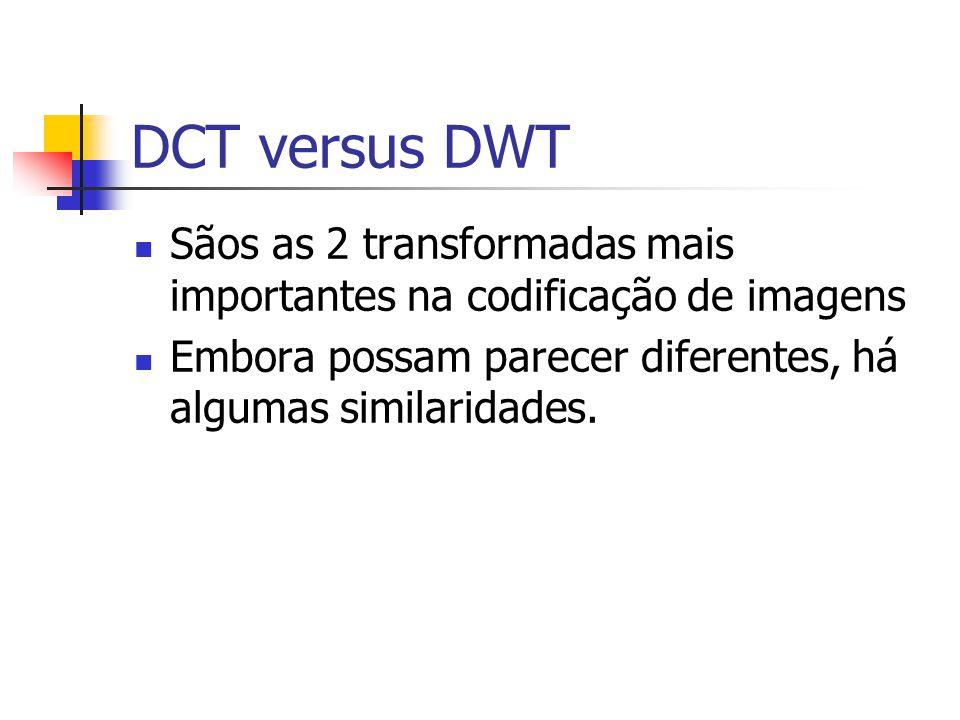 DCT versus DWT Sãos as 2 transformadas mais importantes na codificação de imagens.
