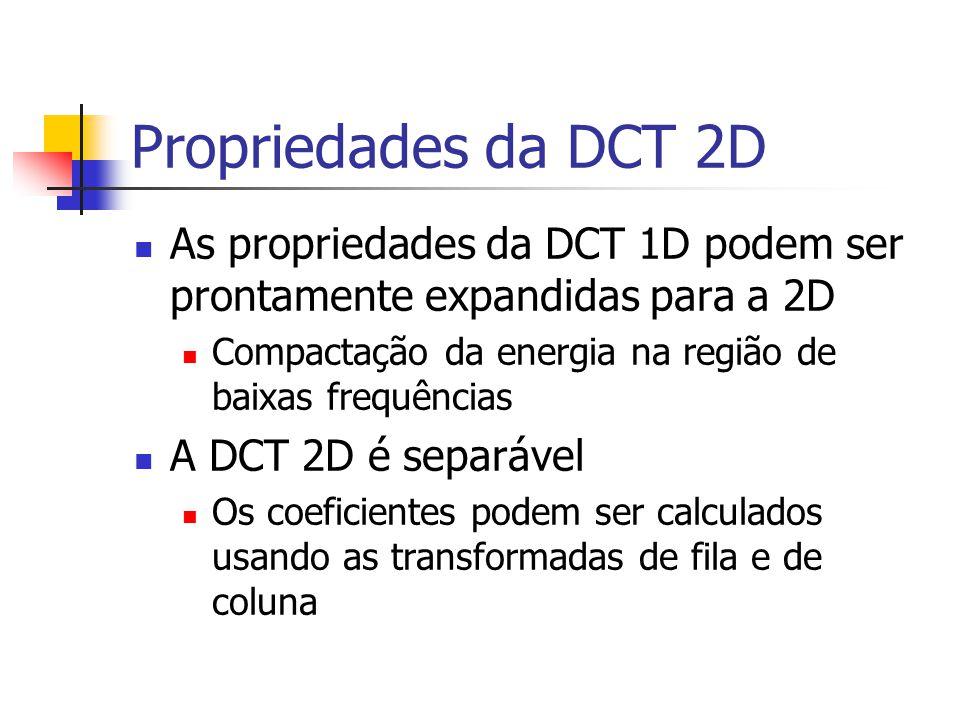 Propriedades da DCT 2D As propriedades da DCT 1D podem ser prontamente expandidas para a 2D. Compactação da energia na região de baixas frequências.