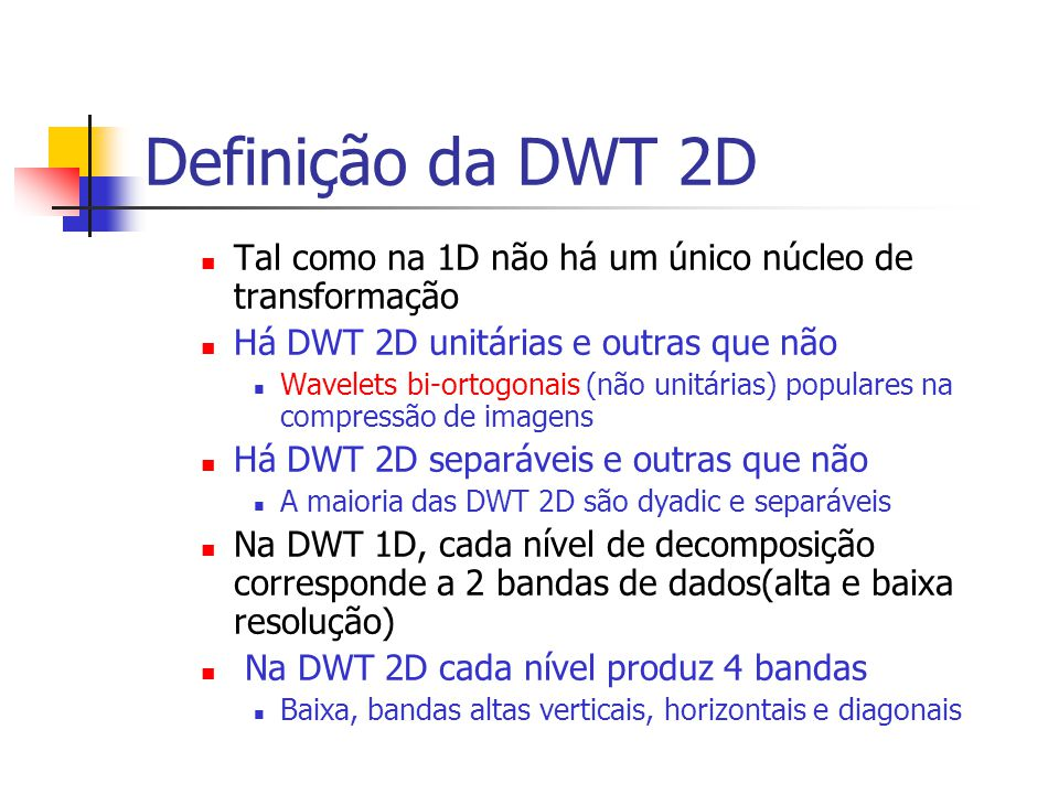 Definição da DWT 2D Tal como na 1D não há um único núcleo de transformação. Há DWT 2D unitárias e outras que não.