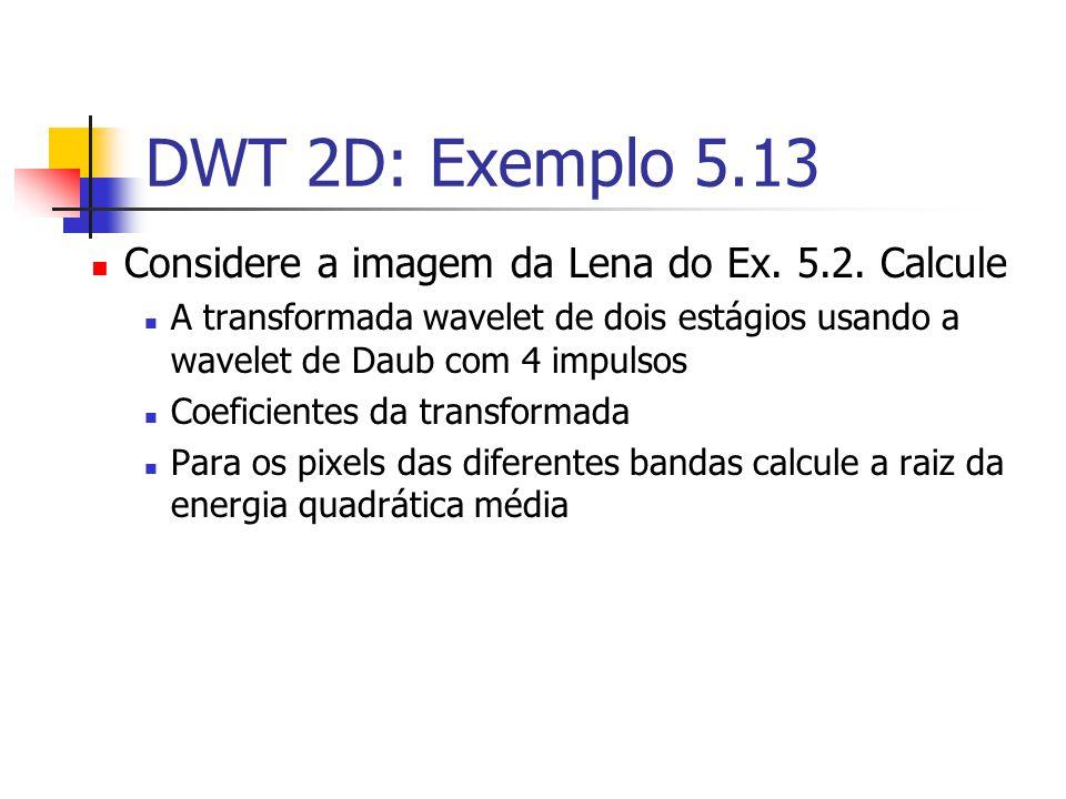 DWT 2D: Exemplo 5.13 Considere a imagem da Lena do Ex. 5.2. Calcule