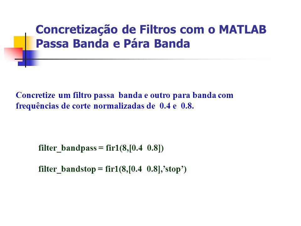 Concretização de Filtros com o MATLAB Passa Banda e Pára Banda