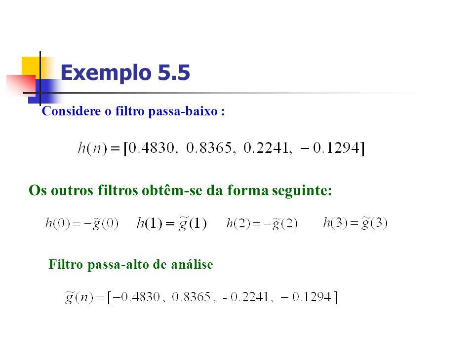 Exemplo 5.5 Os outros filtros obtêm-se da forma seguinte:
