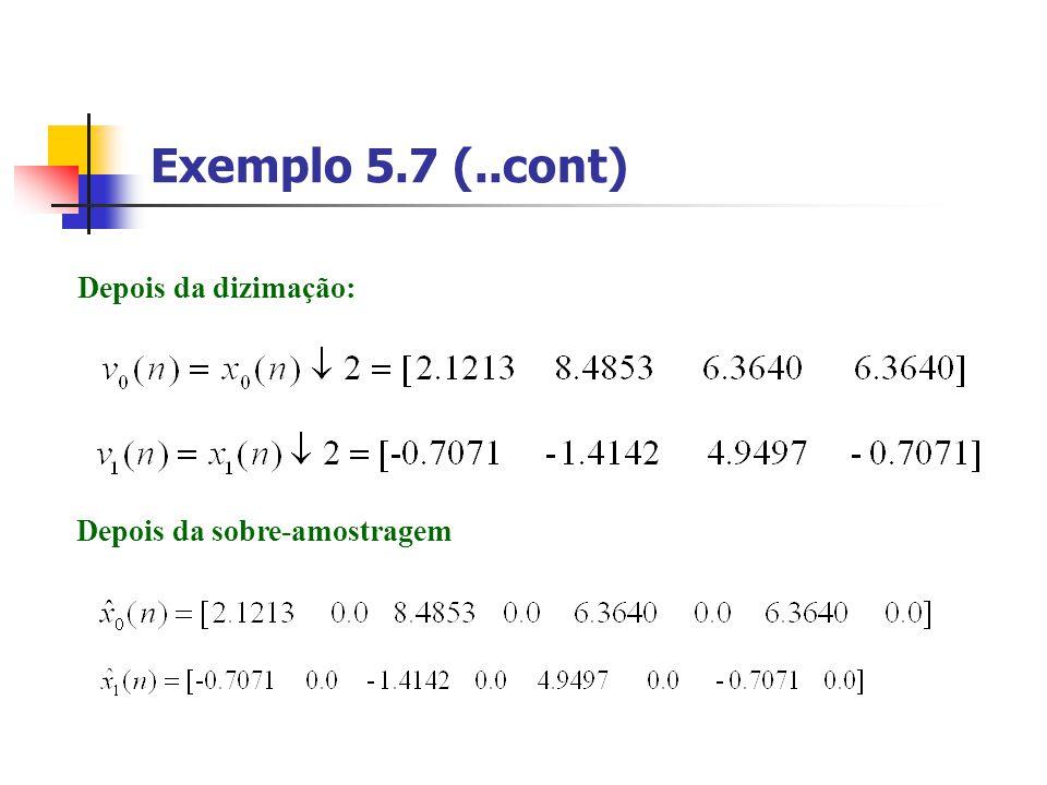 Exemplo 5.7 (..cont) Depois da dizimação: Depois da sobre-amostragem