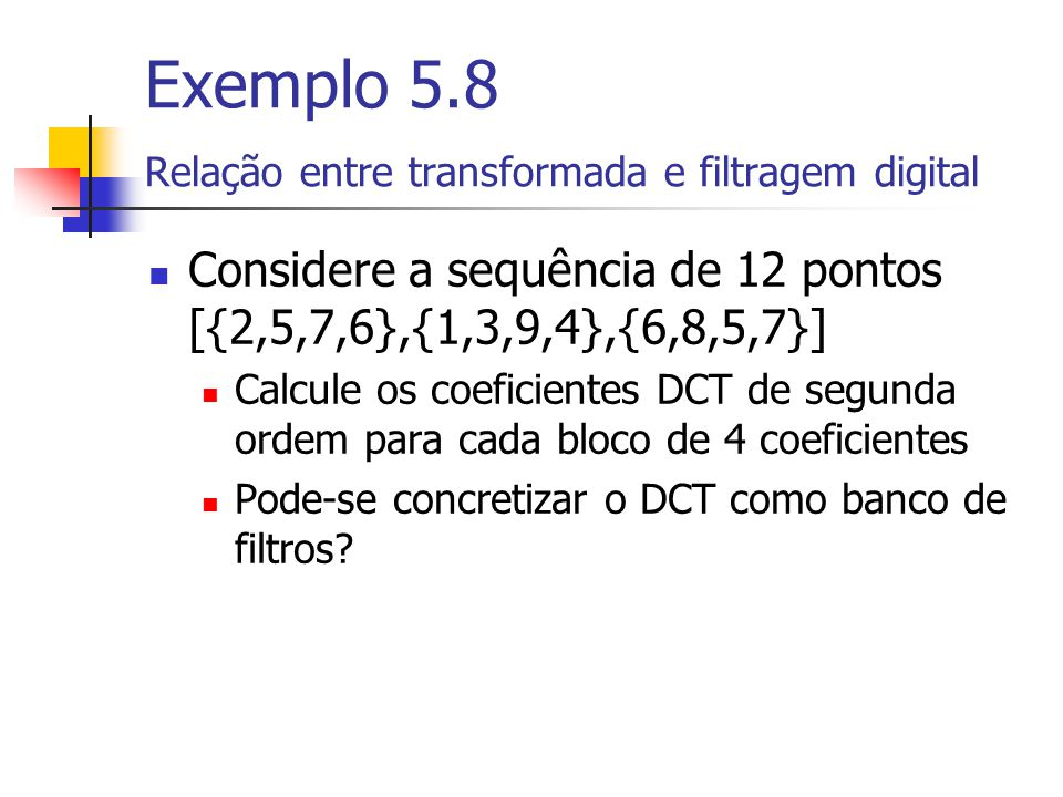 Exemplo 5.8 Relação entre transformada e filtragem digital