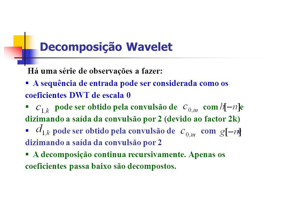 Decomposição Wavelet Há uma série de observações a fazer: