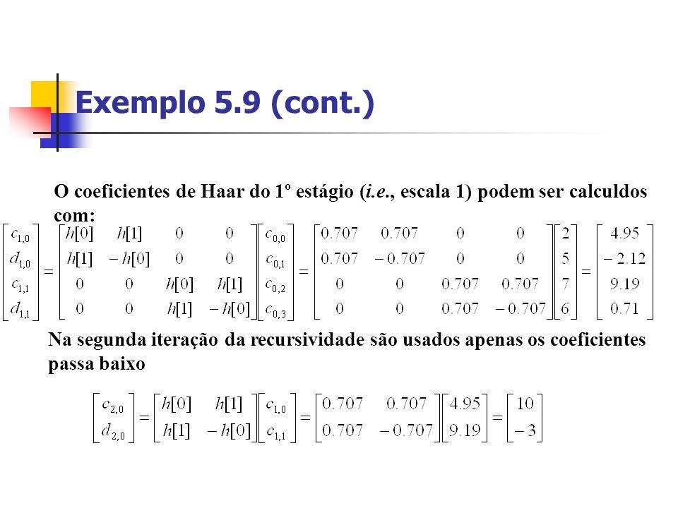 Exemplo 5.9 (cont.) O coeficientes de Haar do 1º estágio (i.e., escala 1) podem ser calculdos. com: