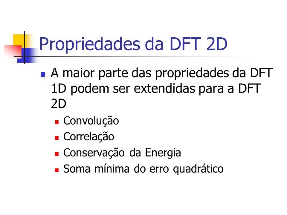 Propriedades da DFT 2D A maior parte das propriedades da DFT 1D podem ser extendidas para a DFT 2D.