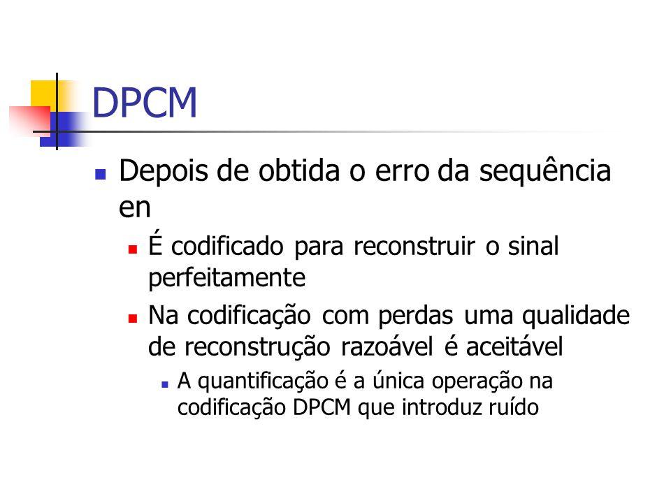 DPCM Depois de obtida o erro da sequência en