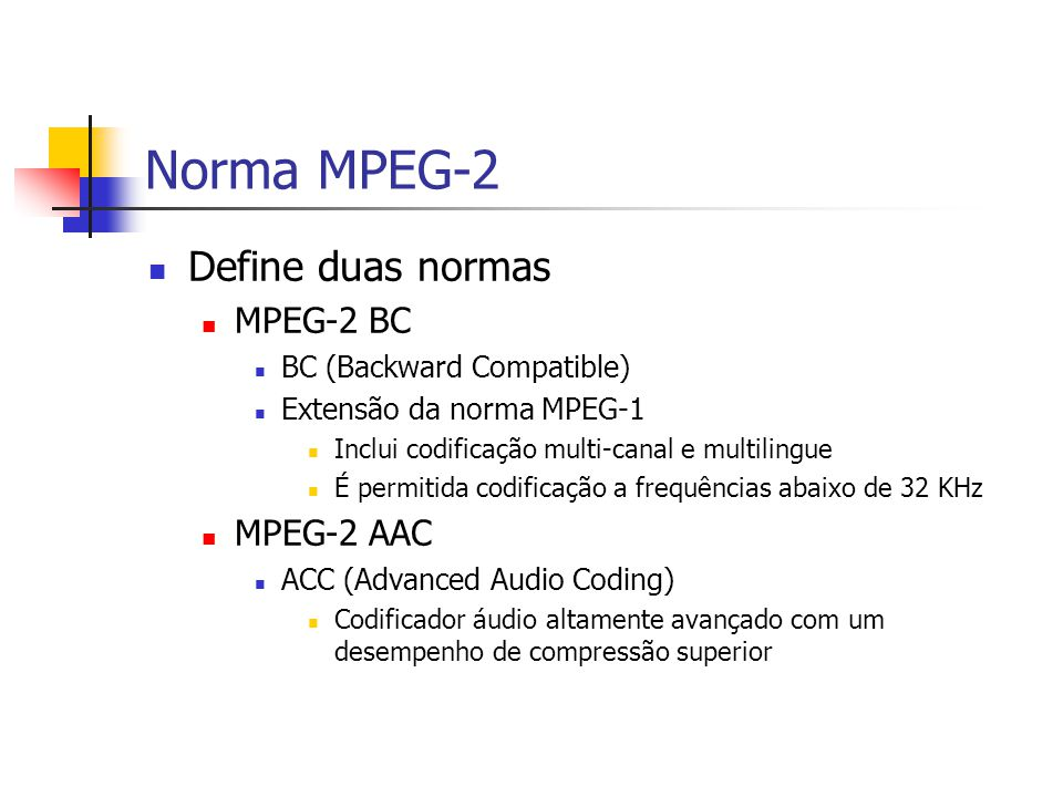 Norma MPEG-2 Define duas normas MPEG-2 BC MPEG-2 AAC