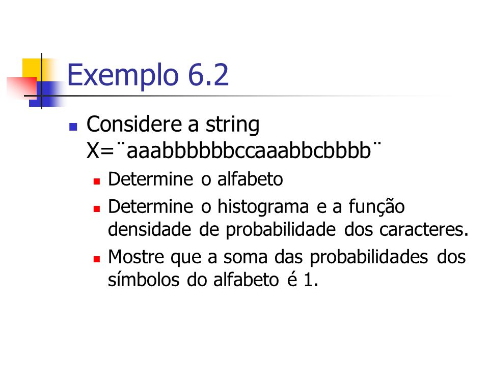Exemplo 6.2 Considere a string X=¨aaabbbbbbccaaabbcbbbb¨