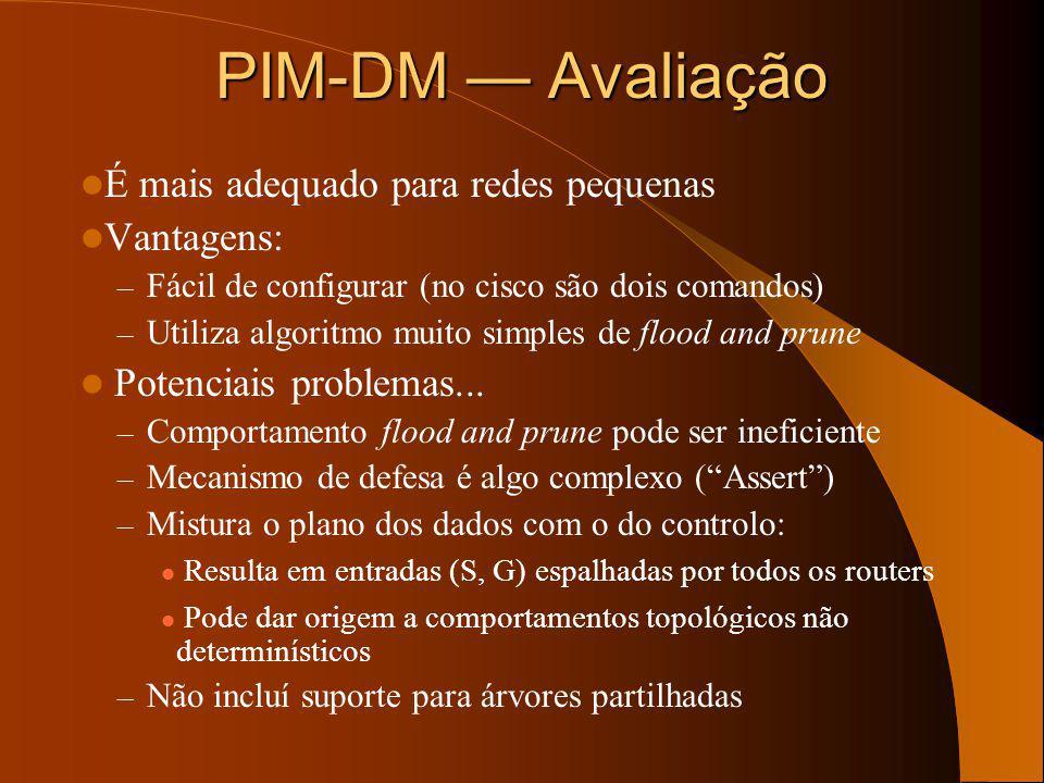 PIM-DM — Avaliação É mais adequado para redes pequenas Vantagens: