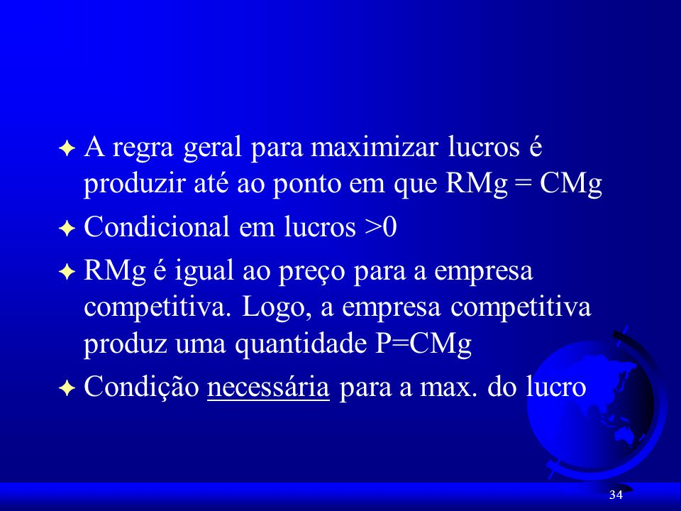 A regra geral para maximizar lucros é produzir até ao ponto em que RMg = CMg