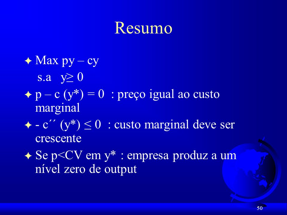 Resumo Max py – cy. s.a y≥ 0. p – c (y*) = 0 : preço igual ao custo marginal. - c´´ (y*) ≤ 0 : custo marginal deve ser crescente.