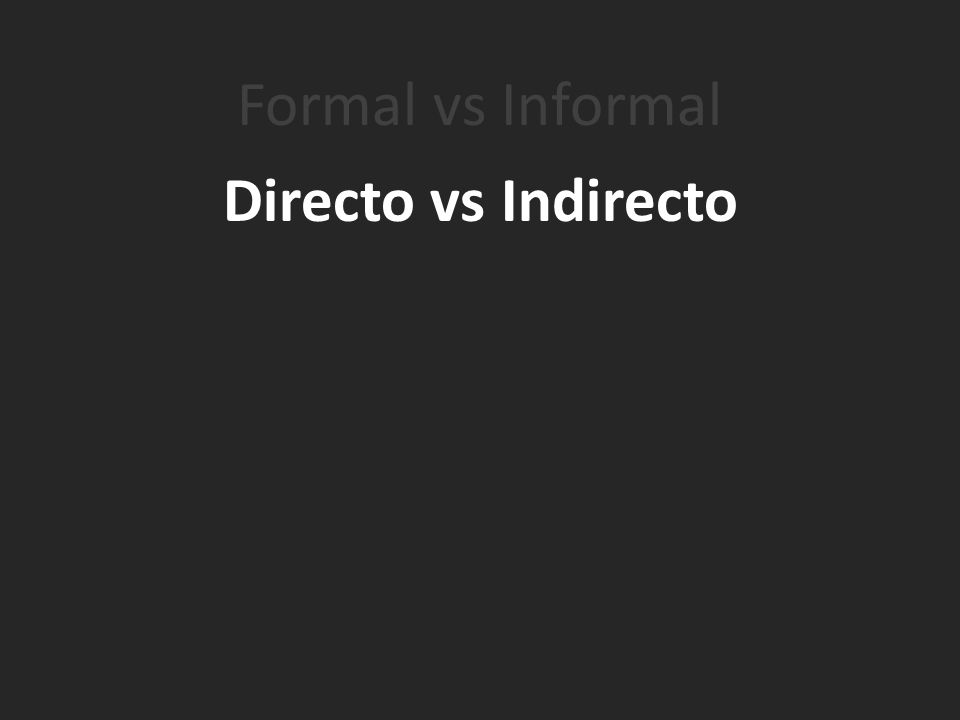 Formal vs Informal Directo vs Indirecto