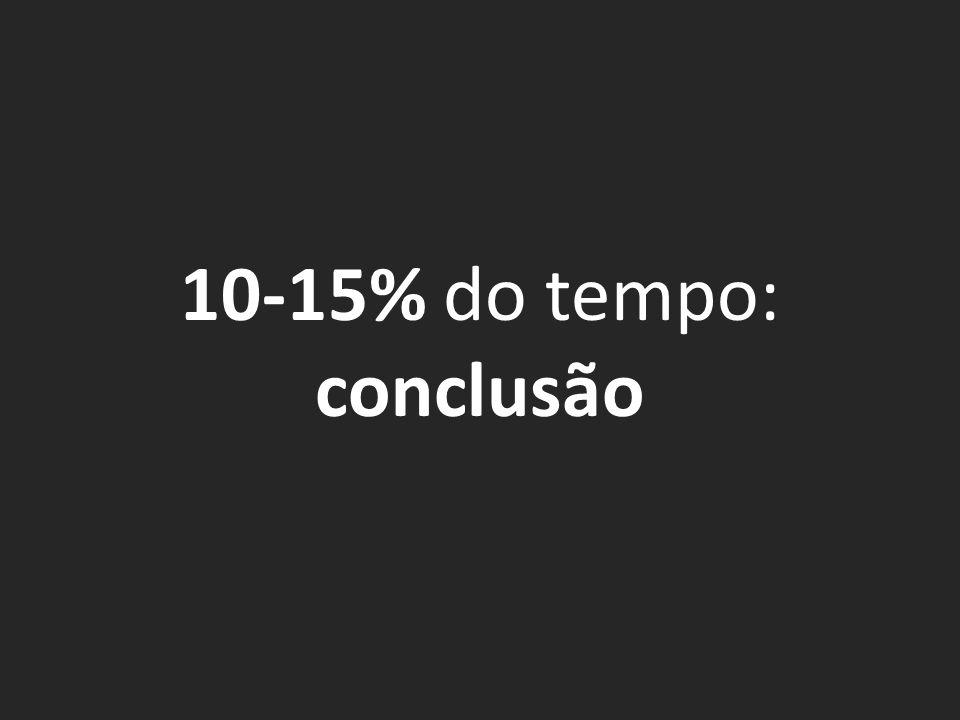 10-15% do tempo: conclusão