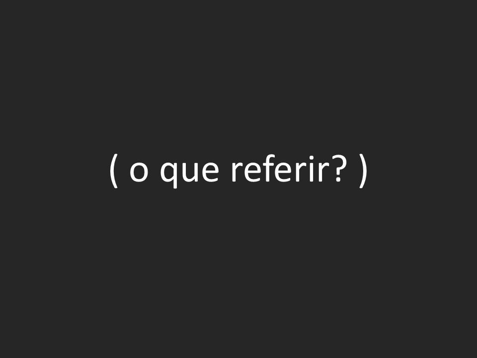 ( o que referir )