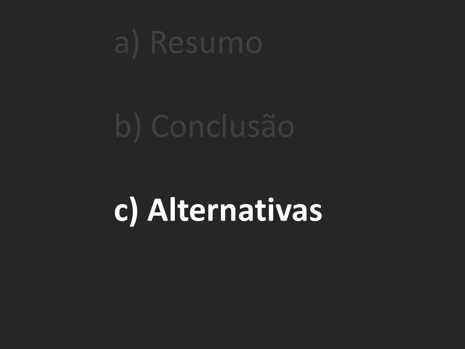 a) Resumo b) Conclusão c) Alternativas