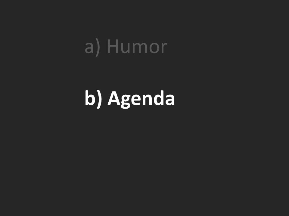 a) Humor b) Agenda