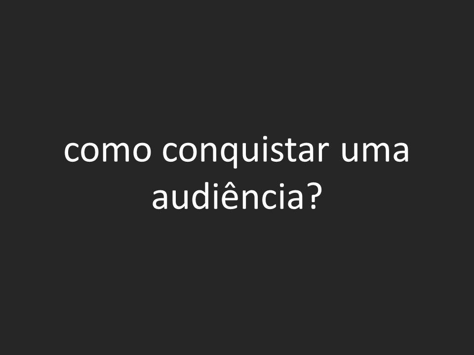 como conquistar uma audiência