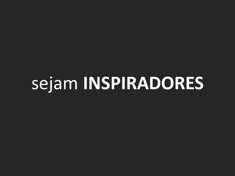 sejam INSPIRADORES