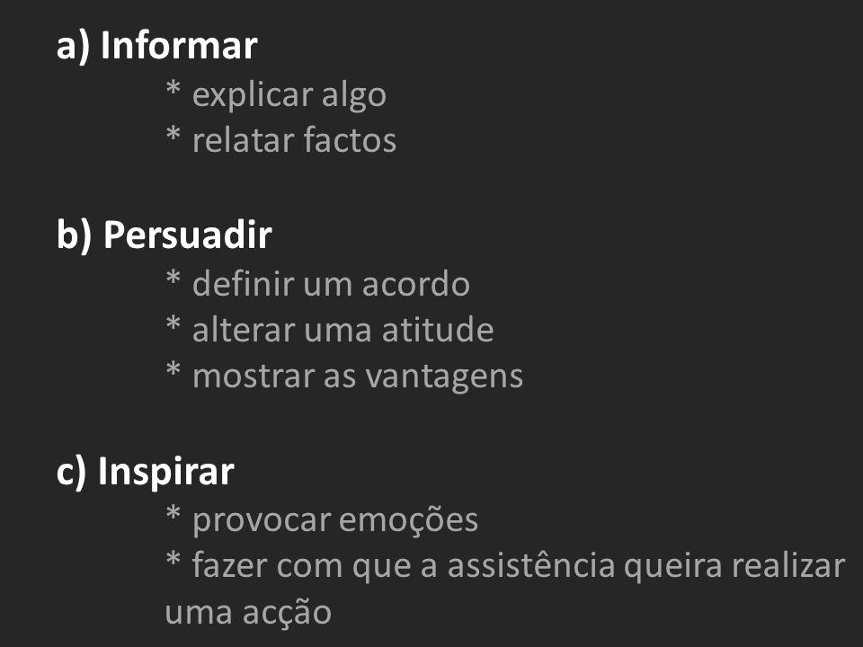 a) Informar b) Persuadir c) Inspirar * explicar algo * relatar factos