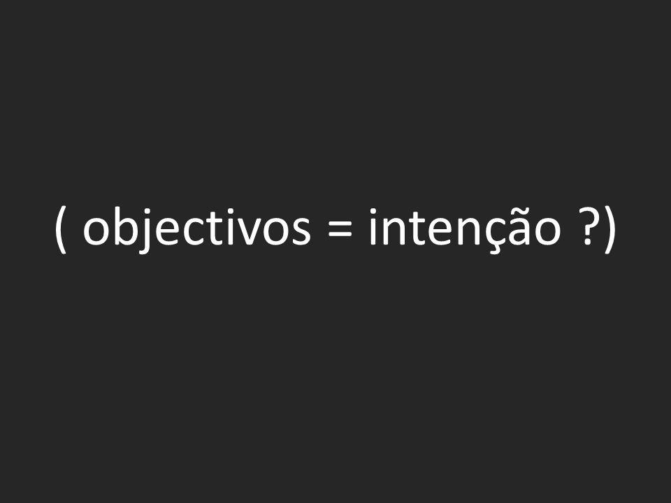 ( objectivos = intenção )