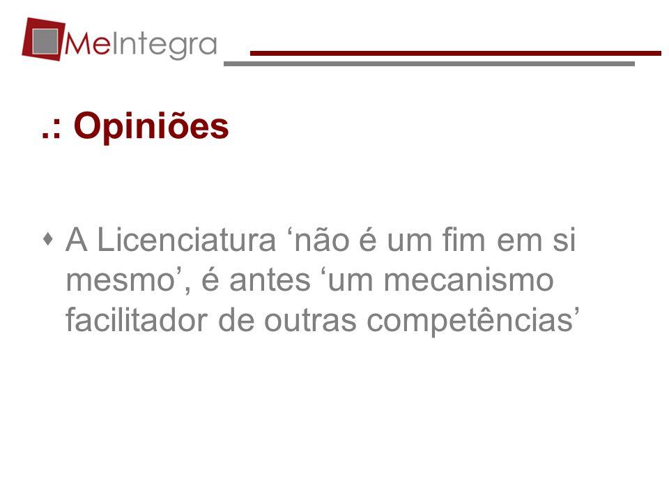 .: Opiniões A Licenciatura 'não é um fim em si mesmo', é antes 'um mecanismo facilitador de outras competências'