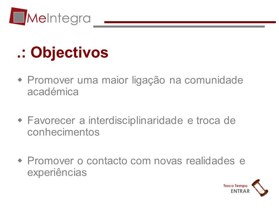 .: Objectivos Promover uma maior ligação na comunidade académica