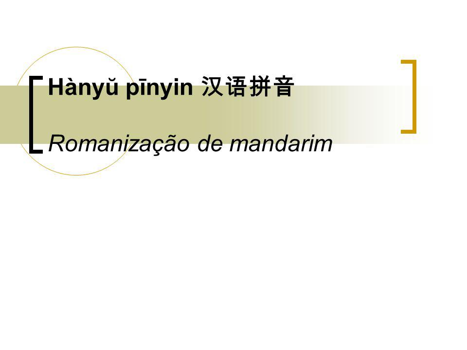 Hànyŭ pīnyin 汉语拼音 Romanização de mandarim