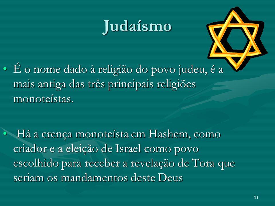 Judaísmo É o nome dado à religião do povo judeu, é a mais antiga das três principais religiões monoteístas.