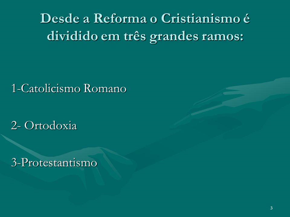 Desde a Reforma o Cristianismo é dividido em três grandes ramos: