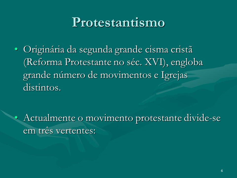 Protestantismo Originária da segunda grande cisma cristã (Reforma Protestante no séc. XVI), engloba grande número de movimentos e Igrejas distintos.