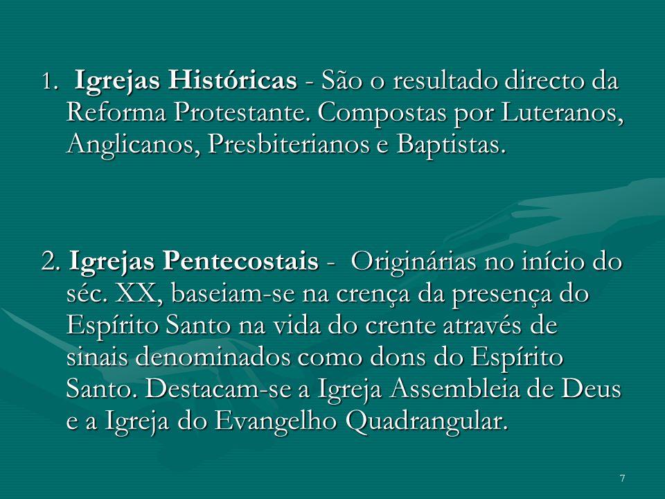 1. Igrejas Históricas - São o resultado directo da Reforma Protestante