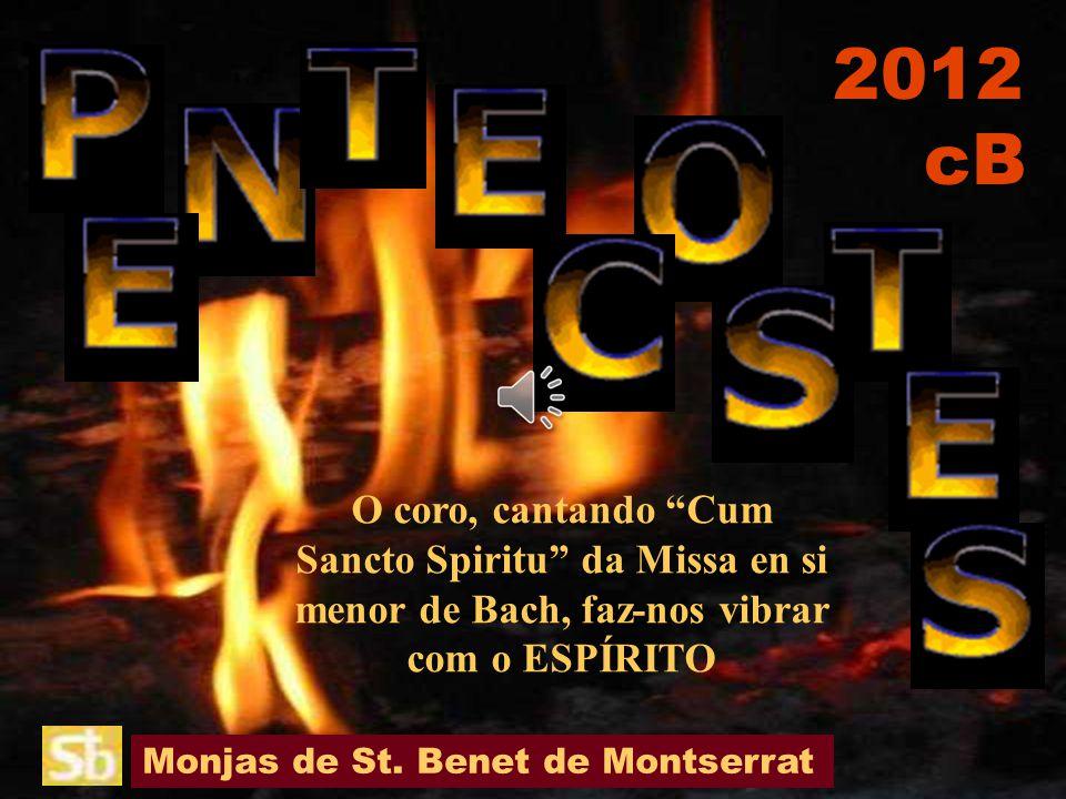 2012 cB O coro, cantando Cum Sancto Spiritu da Missa en si menor de Bach, faz-nos vibrar com o ESPÍRITO.