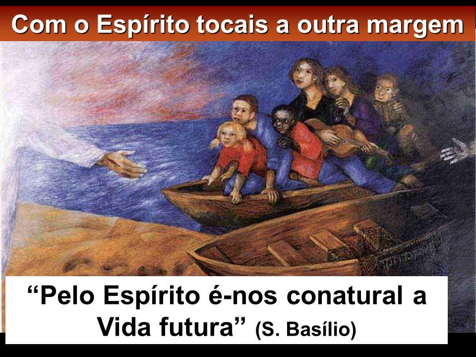 Pelo Espírito é-nos conatural a Vida futura (S. Basílio)