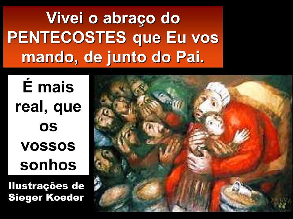 Vivei o abraço do PENTECOSTES que Eu vos mando, de junto do Pai.