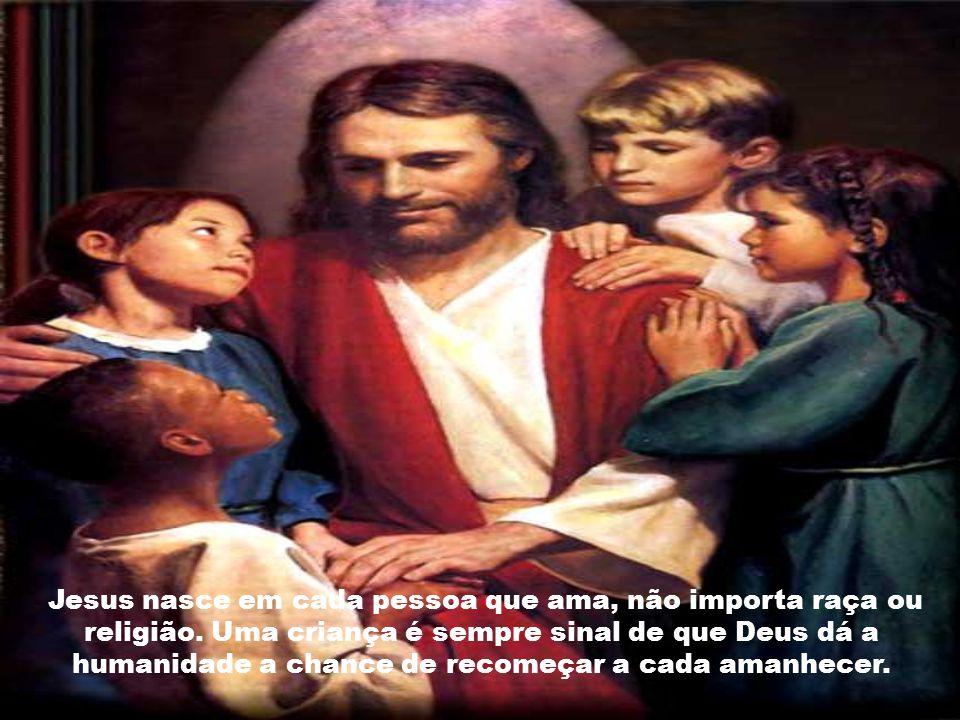 Jesus nasce em cada pessoa que ama, não importa raça ou religião
