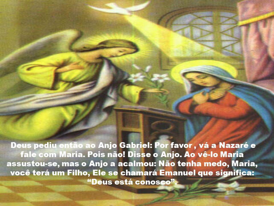 Deus pediu então ao Anjo Gabriel: Por favor , vá a Nazaré e fale com Maria.