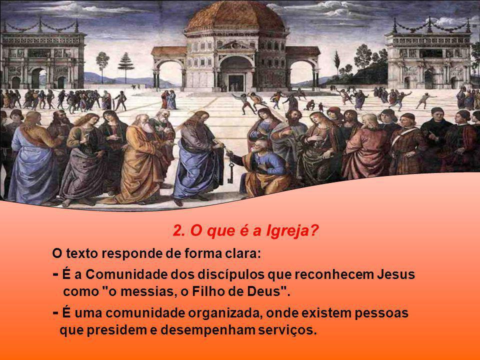 - É a Comunidade dos discípulos que reconhecem Jesus