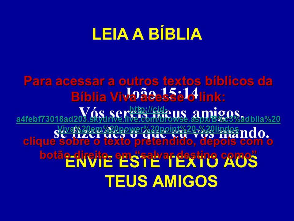 João 15:14 Vós sereis meus amigos, se fizerdes o que eu vos mando.
