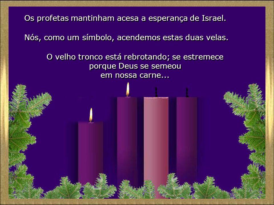 Os profetas mantinham acesa a esperança de Israel.
