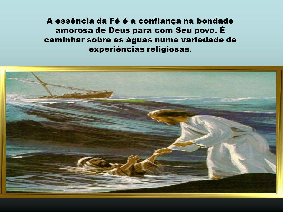 A essência da Fé é a confiança na bondade amorosa de Deus para com Seu povo.