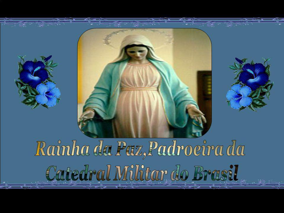 Rainha da Paz,Padroeira da Catedral Militar do Brasil