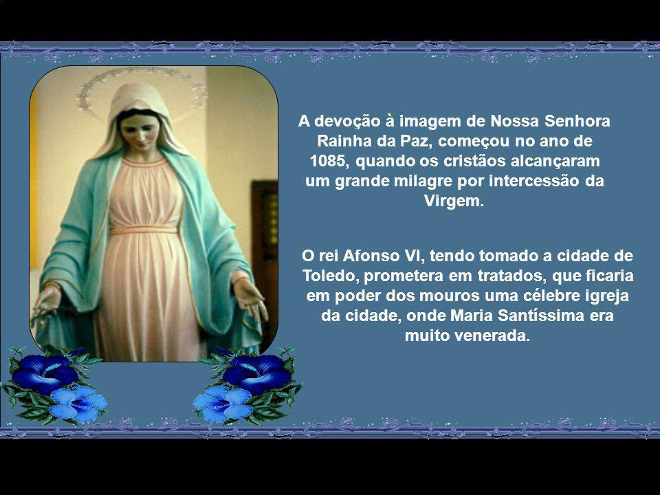 A devoção à imagem de Nossa Senhora Rainha da Paz, começou no ano de 1085, quando os cristãos alcançaram um grande milagre por intercessão da Virgem.
