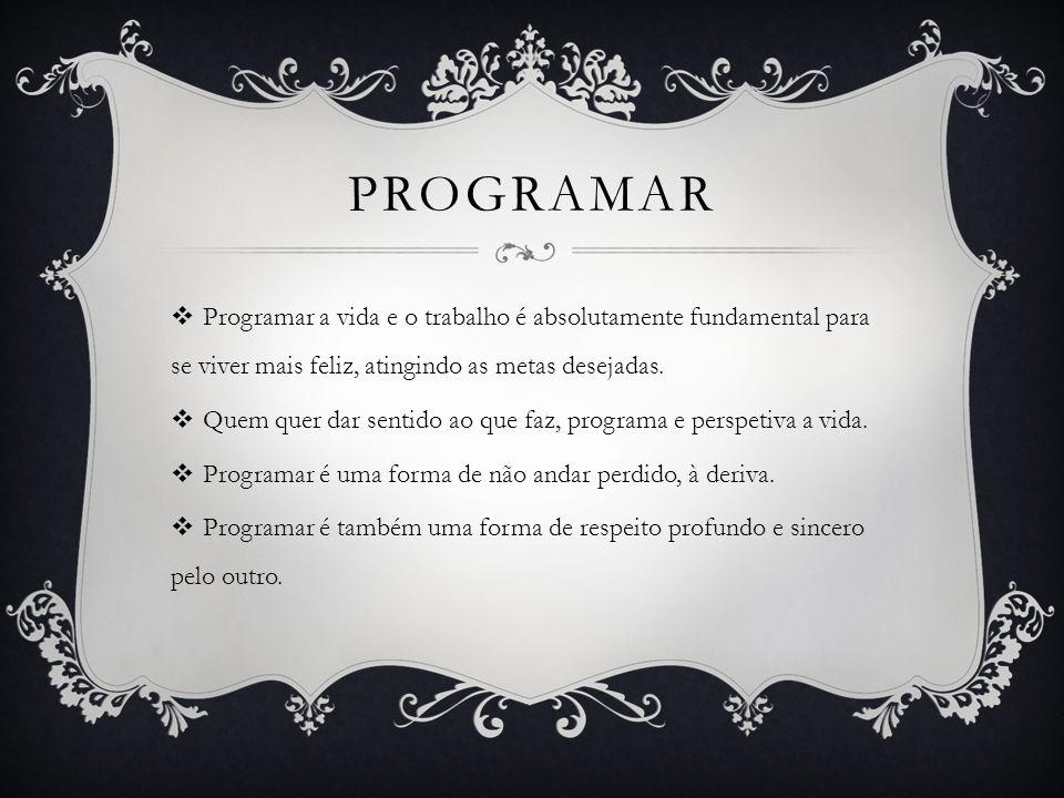 programar Programar a vida e o trabalho é absolutamente fundamental para se viver mais feliz, atingindo as metas desejadas.