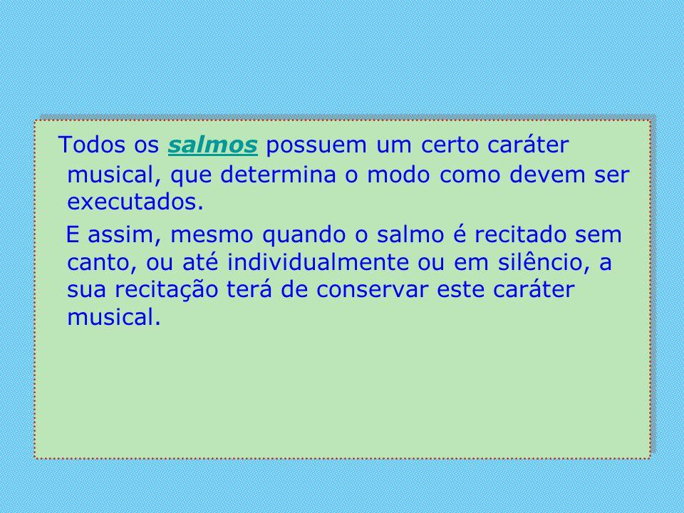 Todos os salmos possuem um certo caráter musical, que determina o modo como devem ser executados.