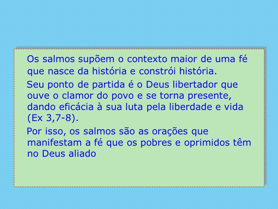 Os salmos supõem o contexto maior de uma fé que nasce da história e constrói história.